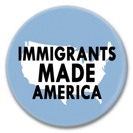iimmigrants made america button