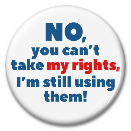 no you cant take my rights, i'm still using them button