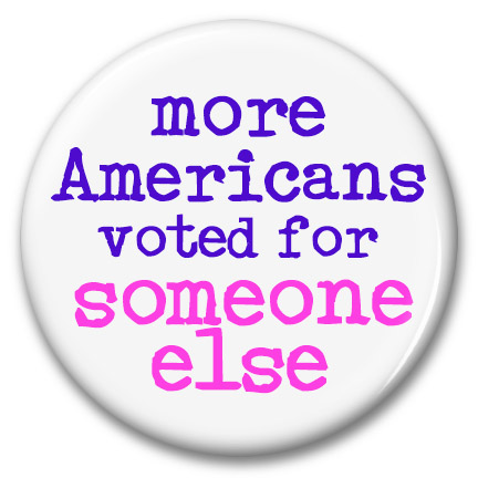 more americans voted for someone else button