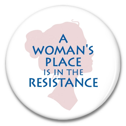 a woman's place is in the resistance button