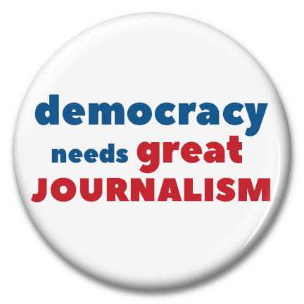 democracy needs great journalism button