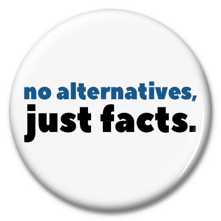 no alternatives, just facts button