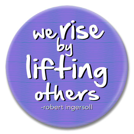we rise by lifting others button
