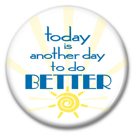 today is another day to do better
